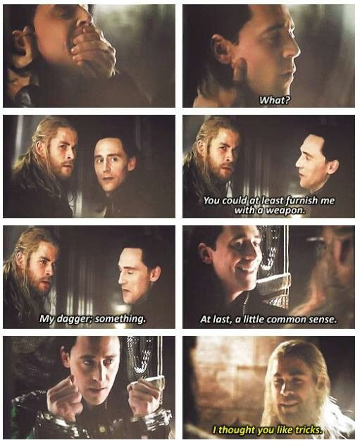 """Loki ~ Thor: The Dark World """"Tricks""""<- Not cool Thor. You dont treat your brother like a stranger. You two had baths together! Not cool!>>""""you two had baths together !!"""" Lol"""