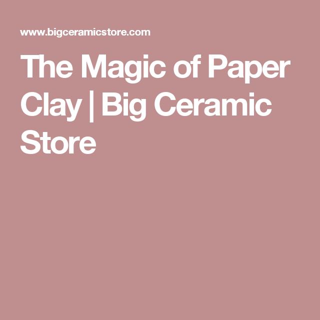 The Magic of Paper Clay | Big Ceramic Store