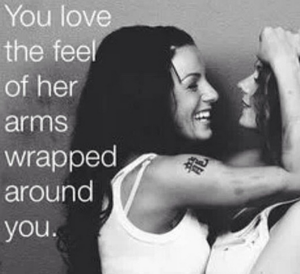 i love the feel of your arms wrapped around me