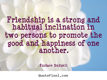 Quotes About Strong Friendships Alluring Sayings About Friendship Friendship  Is A Strong And Habitual