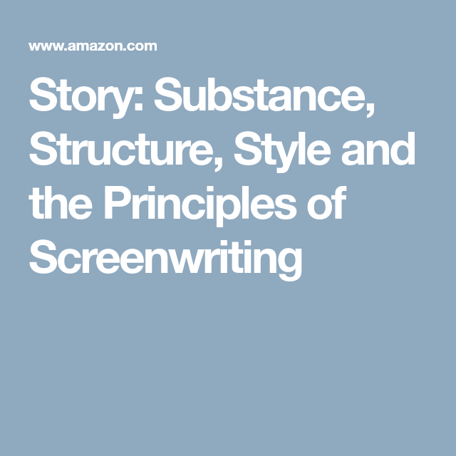 story substance structure style and the principles of screenwriting