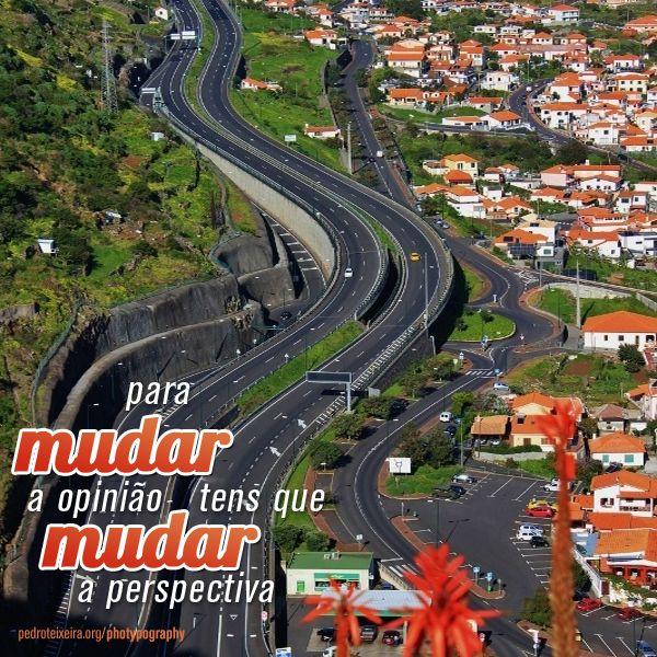 Para mudar de opinião tens que mudar a perspectiva © Pedro Teixeira | 2013