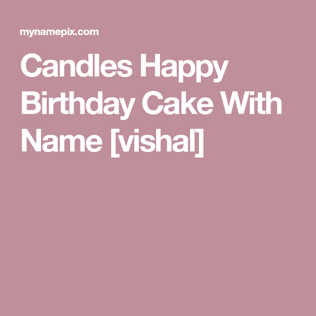 Candles Happy Birthday Cake With Name Vishal Greeting In 2018