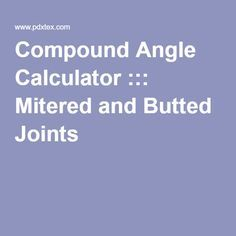 Compound Angle Calculator ::: Mitered and Butted Joints