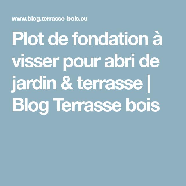 Plot De Fondation à Visser Pour Abri De Jardin U0026 Terrasse | Blog Terrasse  Bois