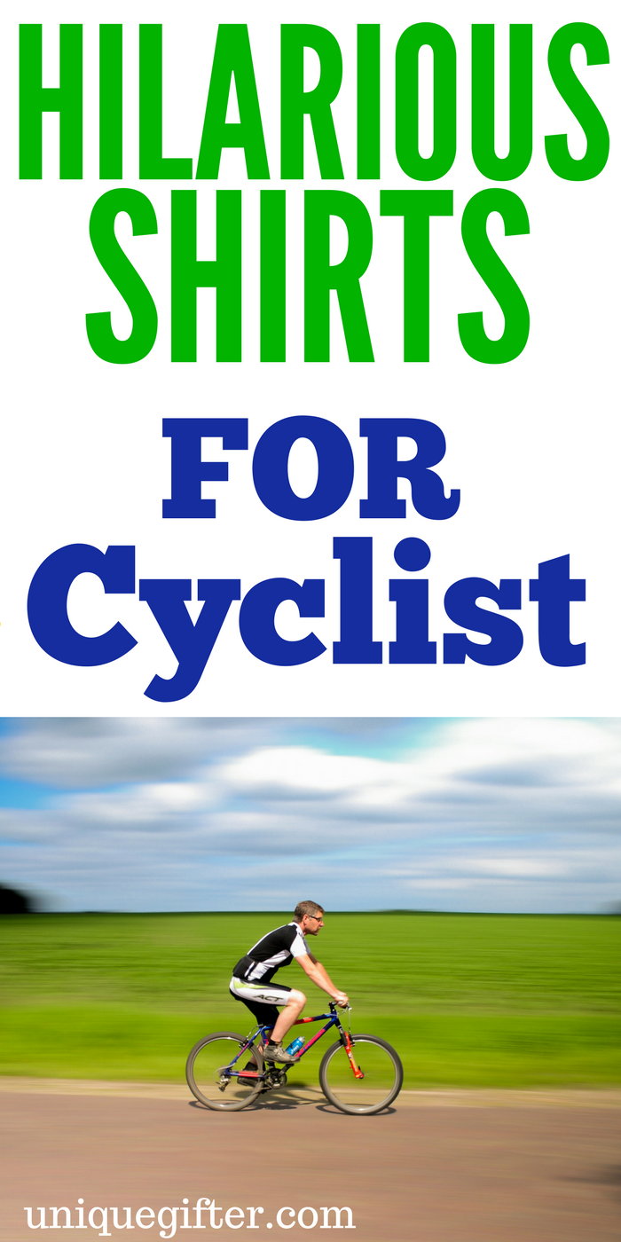 Hilarious Shirts for Cyclists | Funny Biking Gear | Funny quotes on T shirts | Christmas presents for bikers | birthday presents for someone who loves to ...