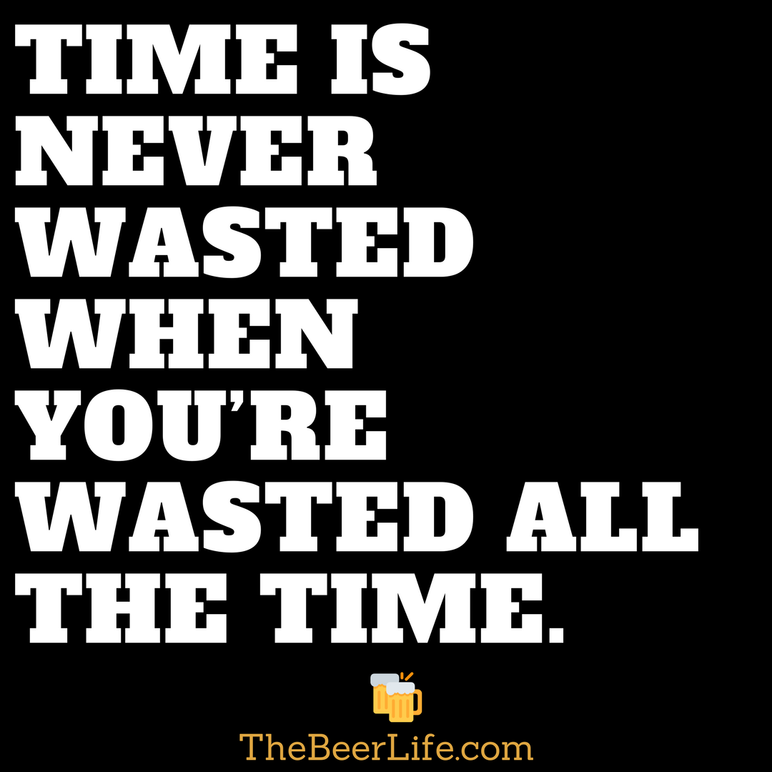 It S All About Time Management Bartender Quotes Beer Quotes Funny Beer Jokes