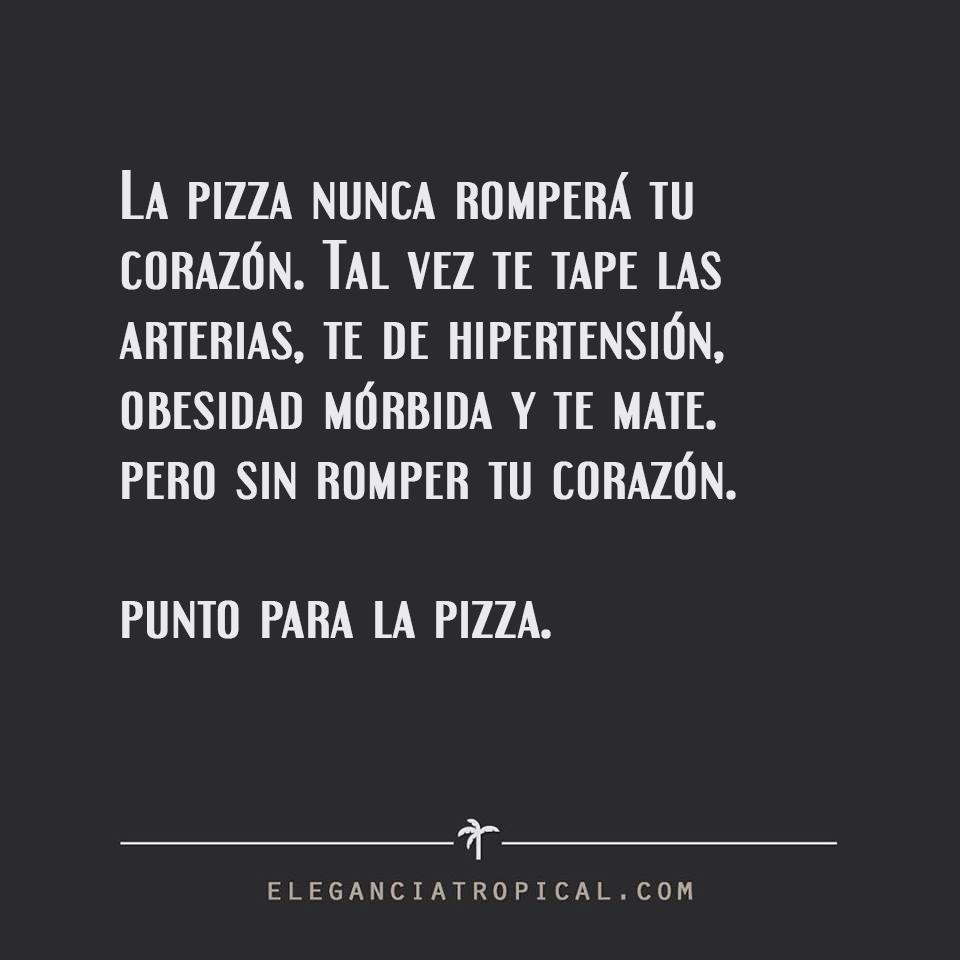 Humor Chiste Sobre Comida Pizza Amor Humor Ironico Frases Graciosas Frases Bonitas Sarcasmo Divertido