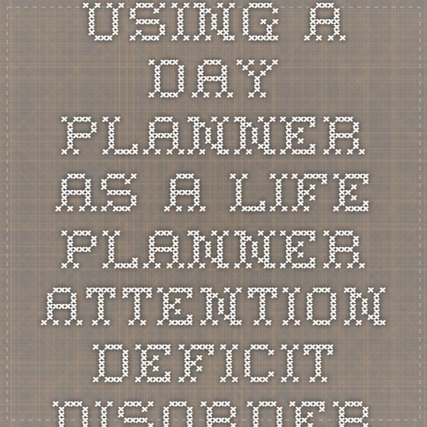 Using A Day Planner As A Life Planner  Attention Deficit Disorder