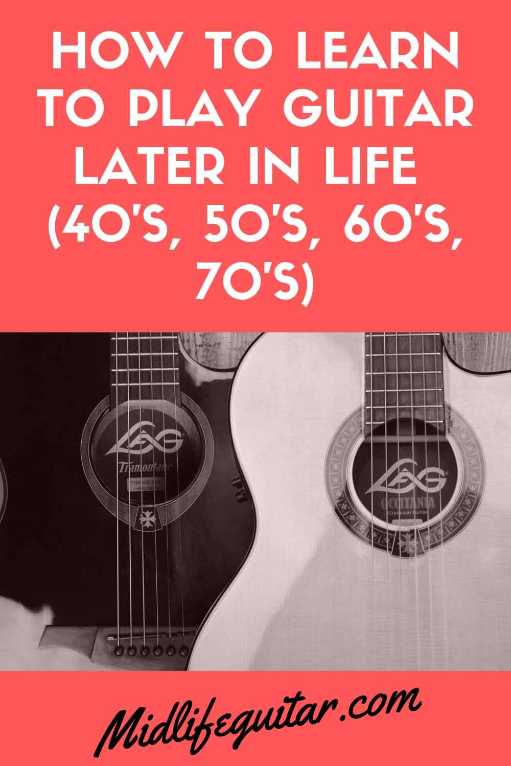 How to learn to play guitar later in life 40s 50s 60