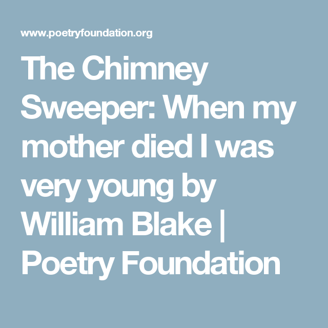 The Chimney Sweeper When My Mother Died I Was Very Young By