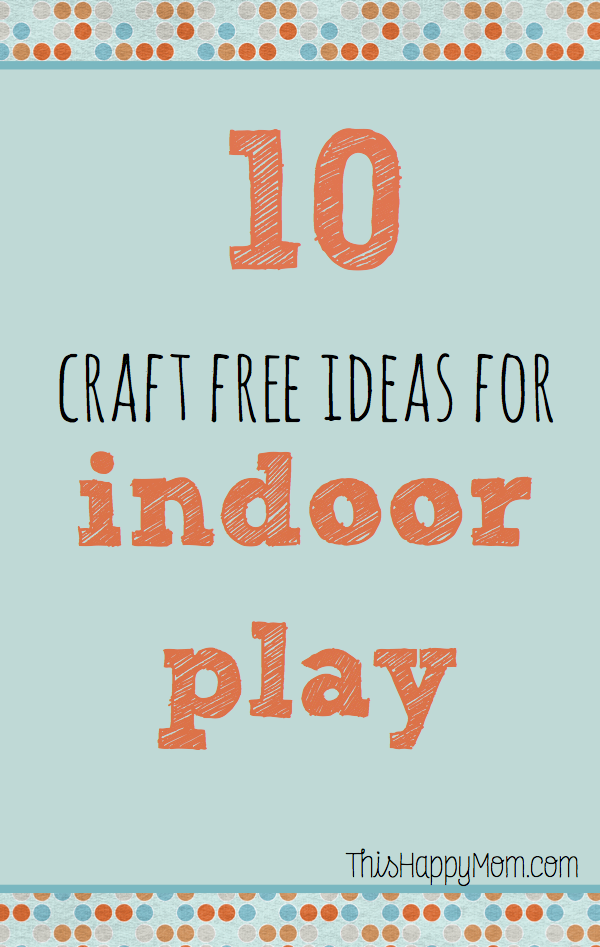 Ten ideas for indoor activities for kids that are free and easy