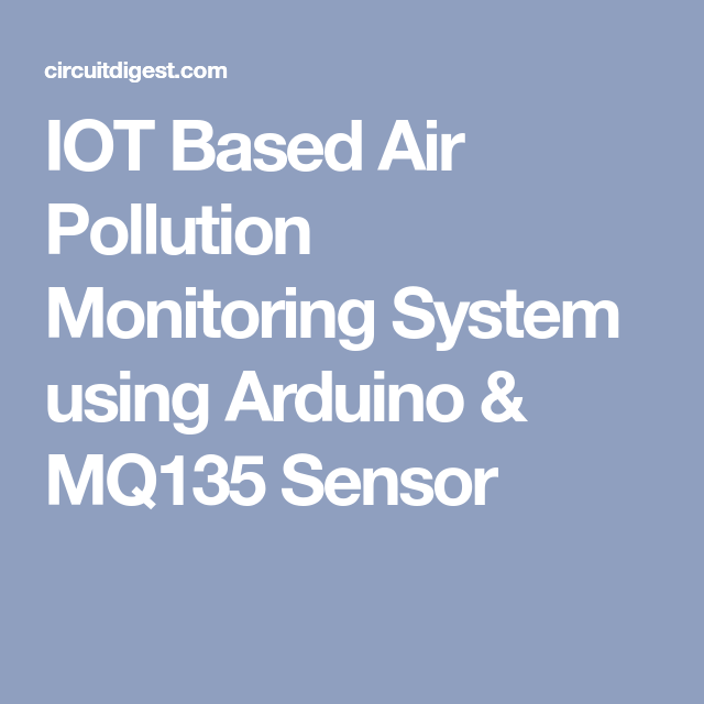 IOT Based Air Pollution Monitoring System using Arduino & MQ135