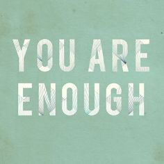 YOU are enough...NEW blog post