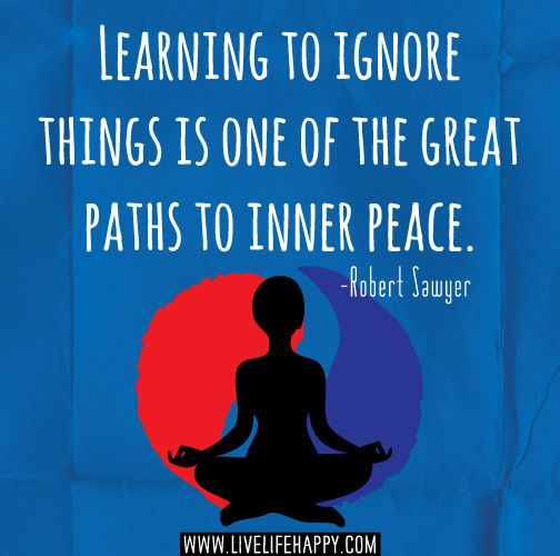 Learning to ignore things is one of the great paths to inner peace. -Robert Sawyer by deeplifequotes, via Flickr