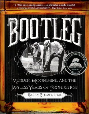 Bootleg: Murder, Moonshine, and the Lawless Years of Prohibition (age 12 and up)