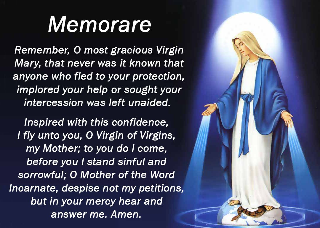 Memorare Remember, O most gracious Virgin Mary, that never was it known  that anyone who fled to your protection, implo… | Prayers to mary, Catholic  prayers, Prayers