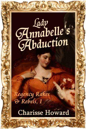 Lady Annabelle's Abduction (Regency Rakes & Rebels Book 1), http://www.amazon.com/dp/B00EEUALRE/ref=cm_sw_r_pi_awdm_RT6Xub1VBNRGQ
