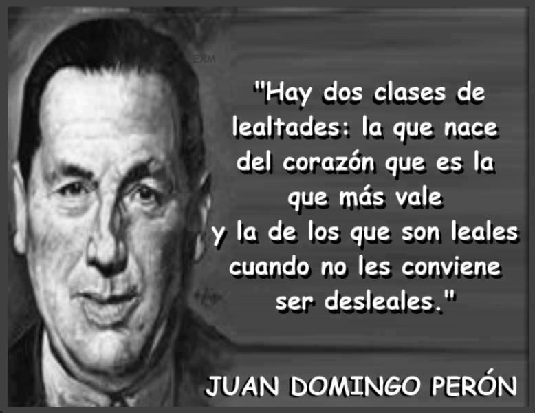 Lealtad Peronista Lealtad Frases Lealtad Y Frases