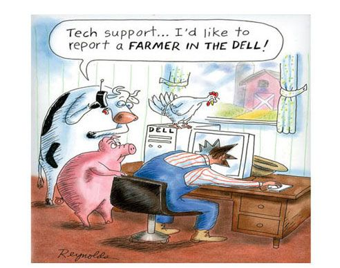 """Tech support… I'd like to report a farmer in the Dell!"" LOL"