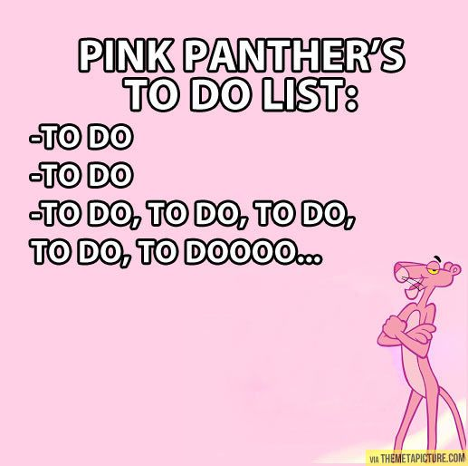 Pink Panther's to do list… | Pink panthers, Humor and ...