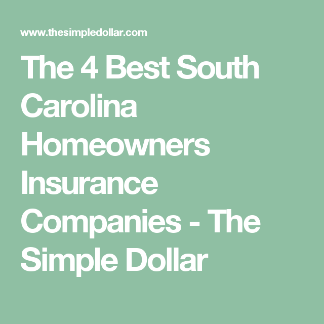 The 4 Best South Carolina Homeowners Insurance Companies The Simple Dollar Homeowners Insurance Best Homeowners Insurance Homeowner