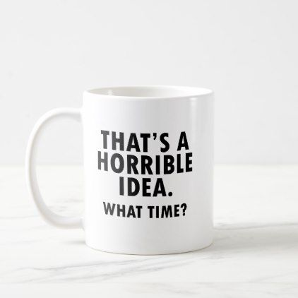 That's a Horrible Idea Funny Mug | Zazzle.com #funnycoffeemugs
