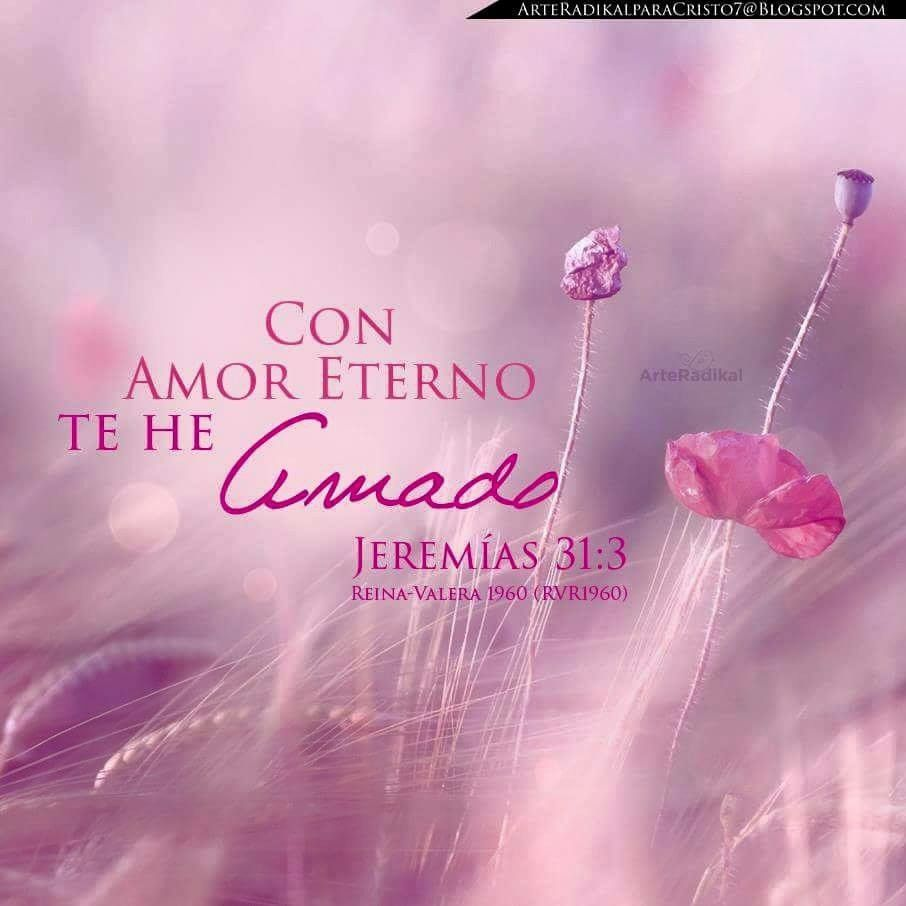 Versiculos De La Biblia De Animo: Jeremías 31:3 Con Amor Eterno Te He Amado; Por Tanto, Te