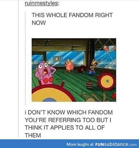 """Today's report on all the fandoms   """"This whole fandom right now""""   Spongebob Reference relevant for every fandom ever   TV   Tumblr   So true   Haha   Funny"""