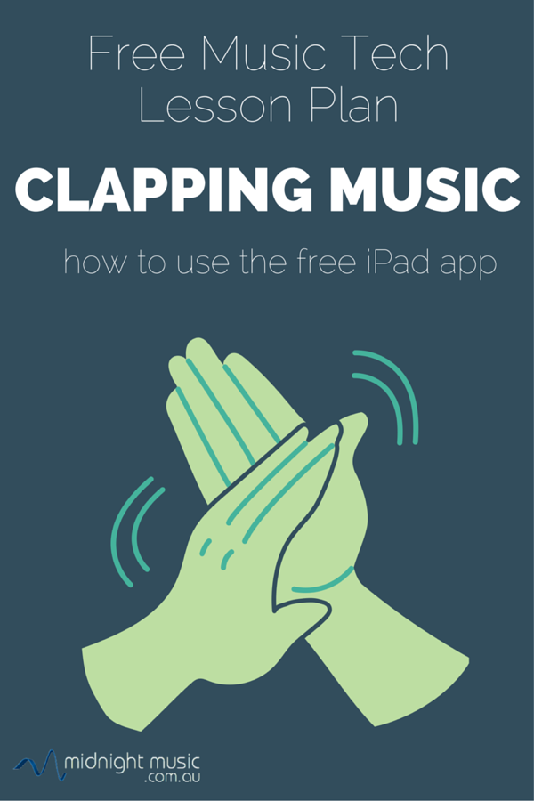 Clapping Music Free Music Tech Lesson Plan Free Music Tech