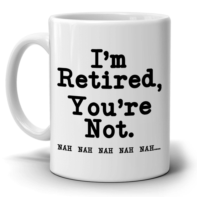 Im retired youre not funny humorous retirement gift mug