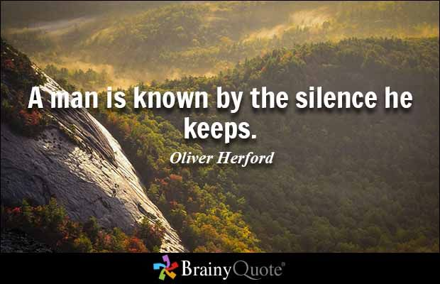 a man is known by the silence he keeps