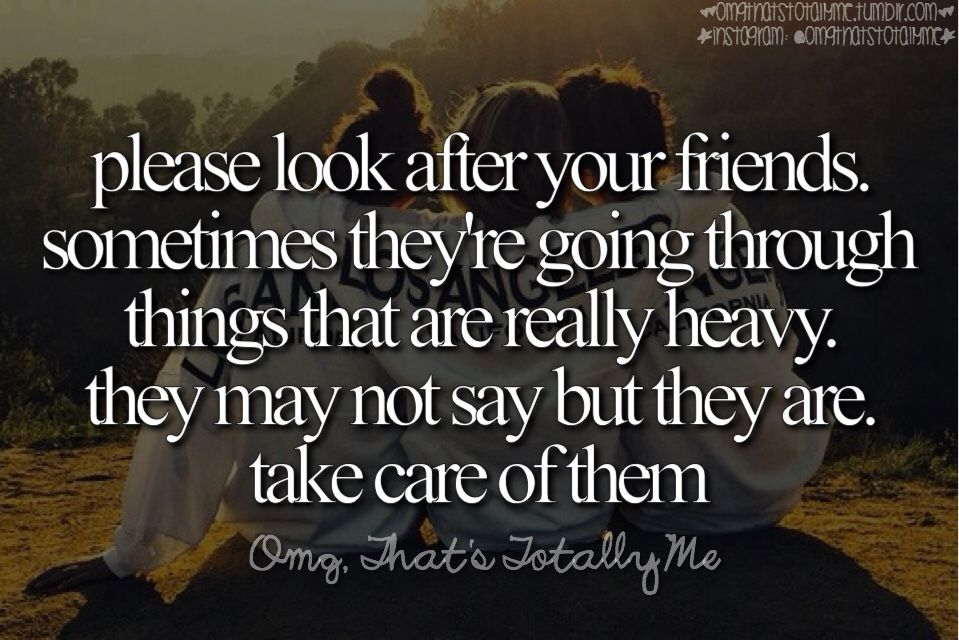 Please Look After Your Friends Sometimes They Re Going Through