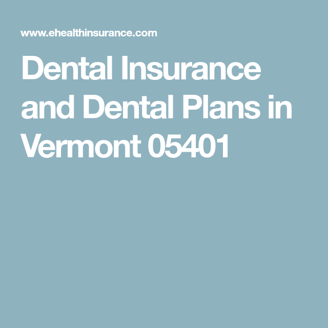 Dental Insurance And Dental Plans In Vermont 60 Dental Vision Fascinating Dental Insurance Quotes