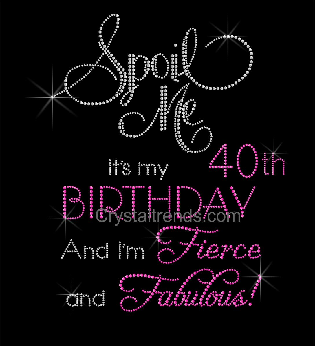 40th Birthday Quotes: Bling Rhinestone''Spoil Me It's My 40th Birthday I'm