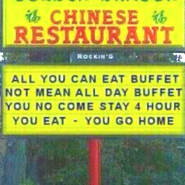 """""""you no come stay 4 hour. You eat-you go home"""" LMFAO!! It's a shame they had to make that clear."""