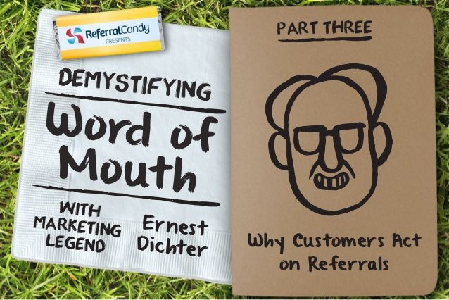 Demystifying Word of Mouth (Part 3) – Why Customers Act on Referrals by ReferralCandy via slideshare