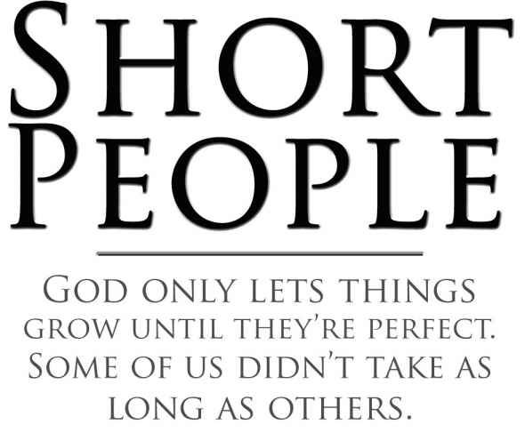 Short Quotes For Couples Short People God Only Lets Things Grow Until They Re Perfect Some Short People Quotes People Quotes Short Couple Quotes