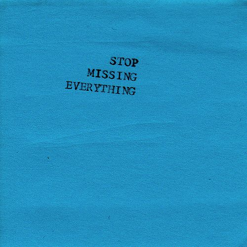 Stop missing everything