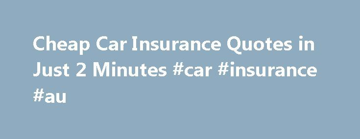 Insurance Quotes For Car Cool Cheap Car Insurance Quotes In Just 2 Minutes #car #insurance #au . Design Ideas