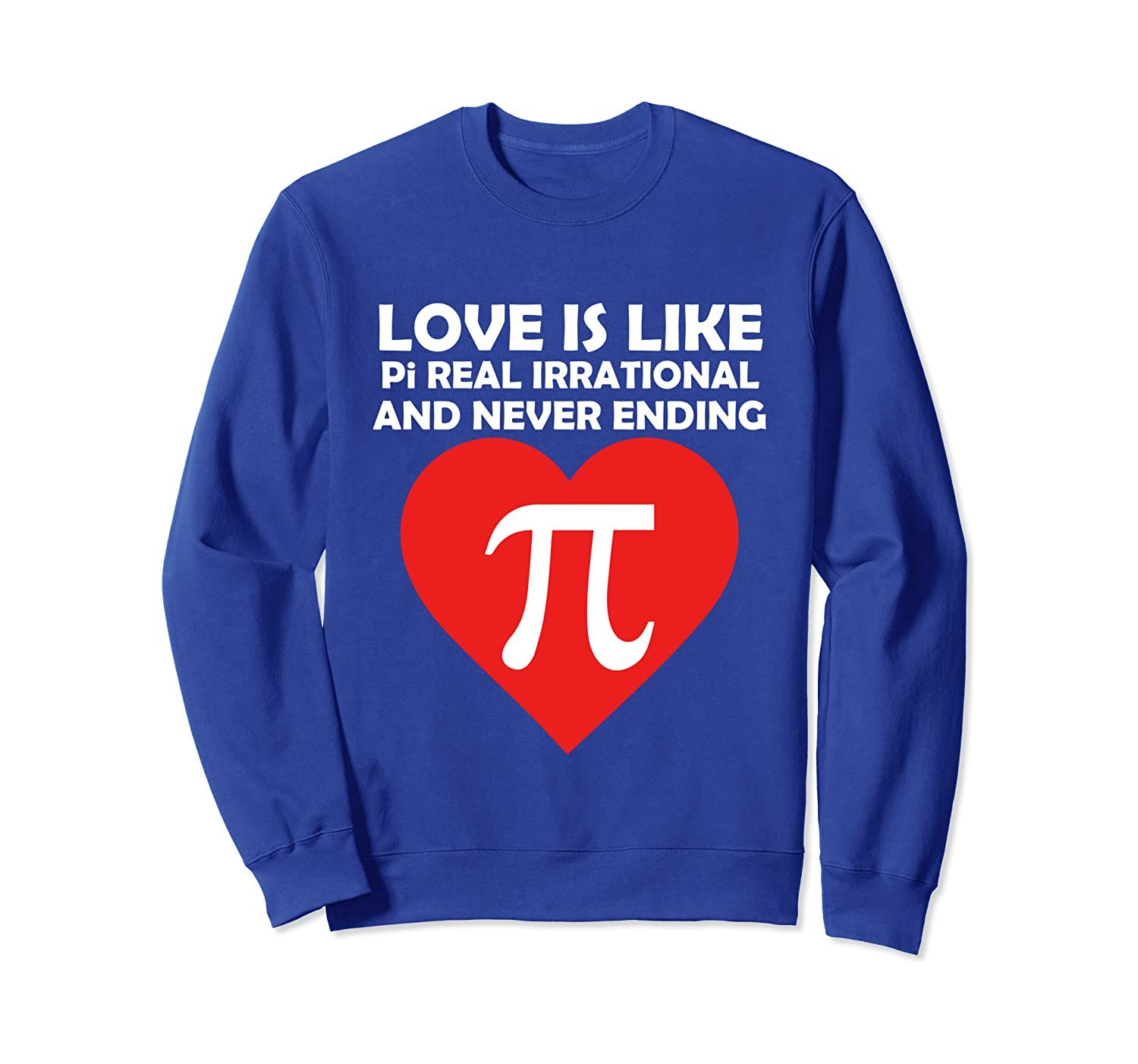 Love Is Like Pi Real Irrational And Never Ending for Teacher Sweatshirt