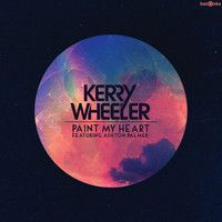 Paint My Heart (Original Mix) feat. Ashton Palmer by Kerry Wheeler (official) on SoundCloud
