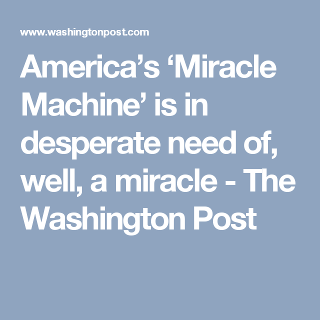 America's 'Miracle Machine' is in desperate need of, well, a miracle - The Washington Post