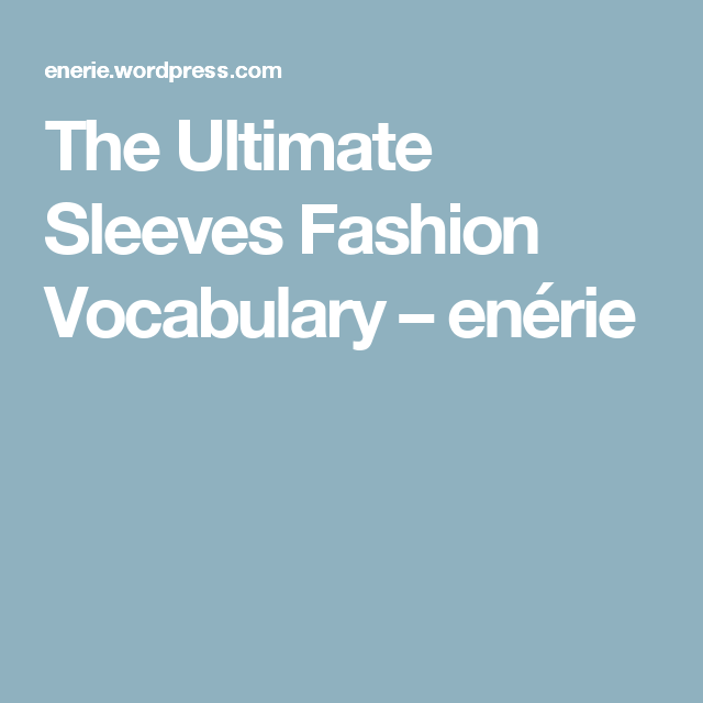 The Ultimate Sleeves Fashion Vocabulary – enérie