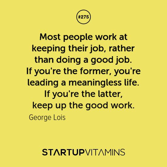 Good Job Quotes Enchanting Most People Work At Keeping Their Job Rather Than Doing A Good