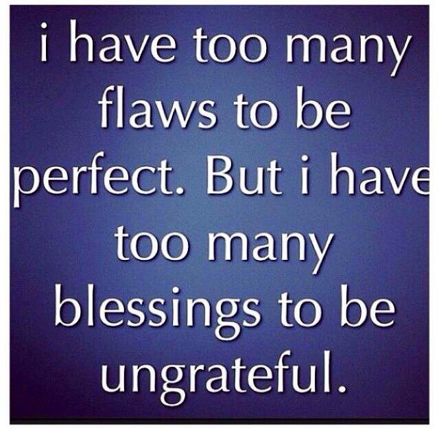 Bible Quotes Ungratefulness: Unexpected Moments Community Blog: I Have Too Many Flaws