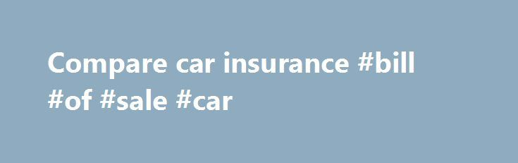 Compare car insurance #bill #of #sale #car http\/\/remmont - simple bill of sale