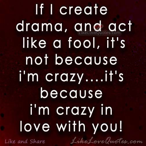 Because I M Crazy In Love With You Crazy Love Quotes Passion Quotes Stupid Love Quotes