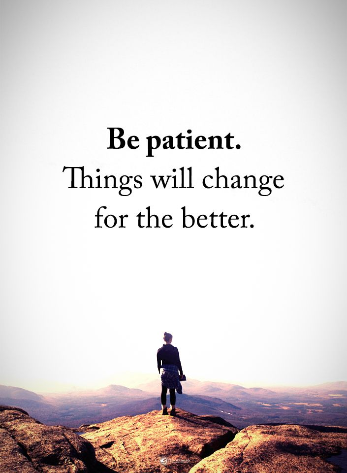Be Patient. Things Will Change For The Better. #powerofpositivity  #positivewords #positivethinking