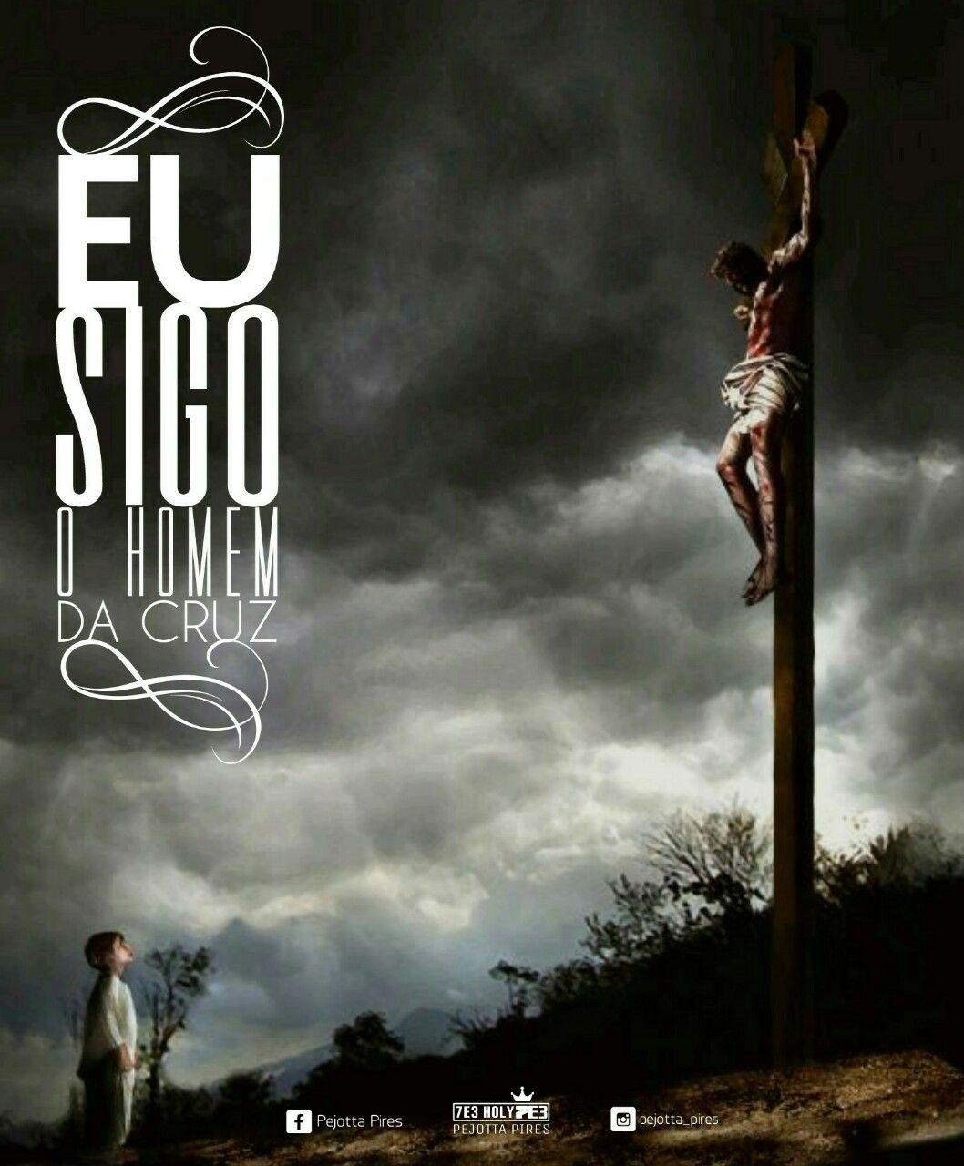 Eu Sigo O Homem Da Cruz Jesus Photography Frases 7e3holy